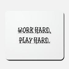 WORK HARD PLAY HARD. Mousepad