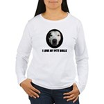 I LOVE MY PITT BULLS Women's Long Sleeve T-Shirt