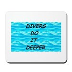 Divers Do It Deeper Mousepad