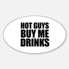 Hot guys buy me drinks ~ Oval Decal