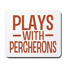 PLAYS Percherons Mousepad
