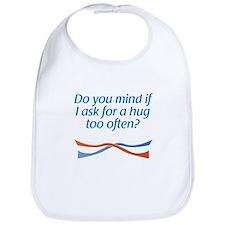 ...if I ask for a hug too oft Bib