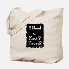 2 need or knot 2 knead? Tote Bag