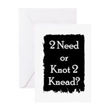 2 need or knot 2 knead? Greeting Card