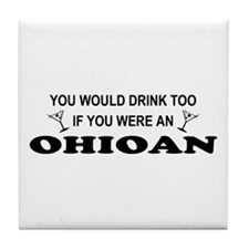 Ohioan You'd Drink Too Tile Coaster