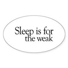 Sleep is for the weak Oval Decal