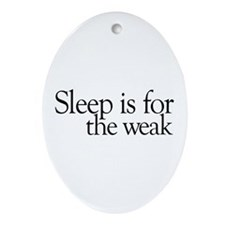Sleep is for the weak Oval Ornament