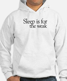 Sleep is for the weak Hoodie