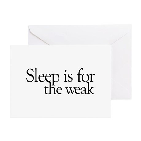 Sleep is for the weak Greeting Card