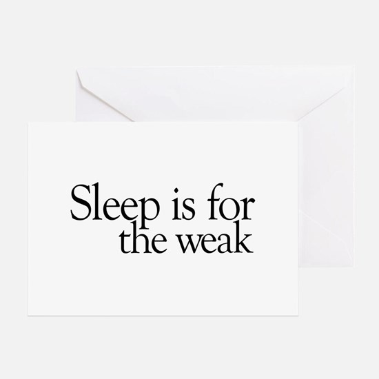 Sleep is for the weak Greeting Card