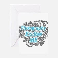 Photography excites me Greeting Card