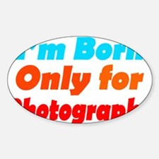 Born only for photograph Oval Decal