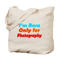 Born only for photograph Tote Bag