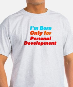 born only for Personal develo T-Shirt