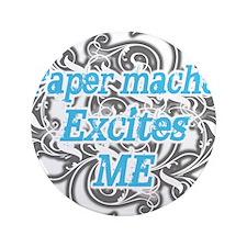 "Paper mache Excites Me 3.5"" Button"