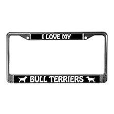 I Love My Bull Terriers (PLURAL) License Frame