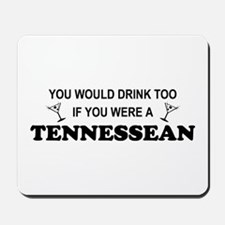 Tennessean You'd Drink Too Mousepad