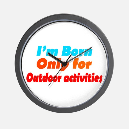 Born only for Outdoor Activit Wall Clock