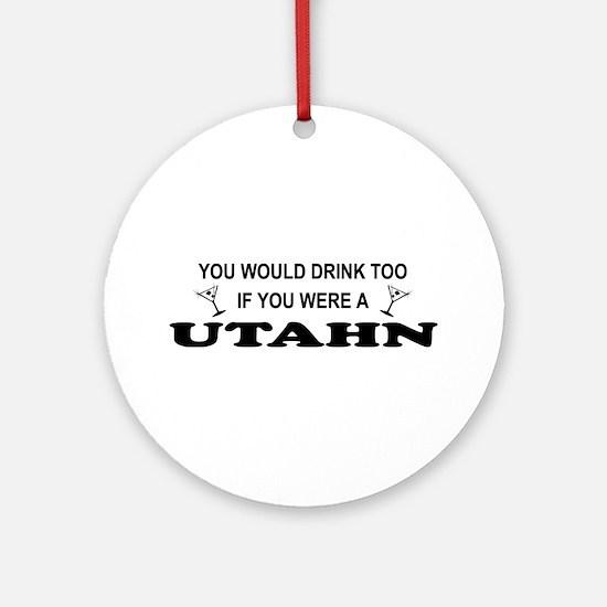 Utahn You'd Drink Too Ornament (Round)