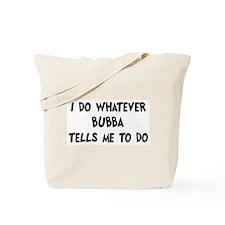 Whatever Bubba says Tote Bag