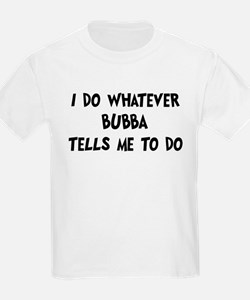 Whatever Bubba says T-Shirt