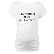 Whatever Erica says Shirt