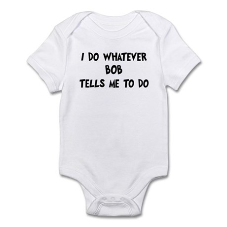 Whatever Bob says Infant Bodysuit