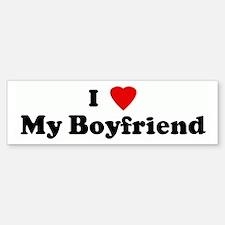 I Love My Boyfriend Bumper Bumper Bumper Sticker