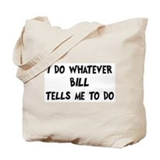 Whatever Bill says Tote Bag