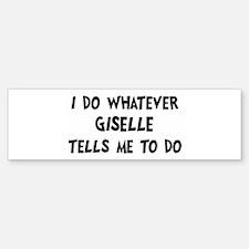 Whatever Giselle says Bumper Bumper Bumper Sticker