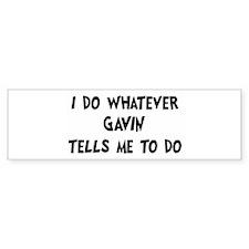 Whatever Gavin says Bumper Bumper Sticker
