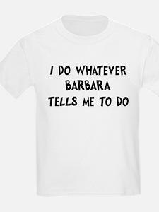 Whatever Barbara says T-Shirt