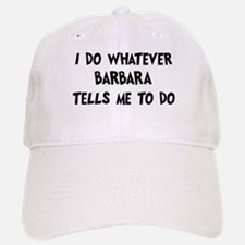 Whatever Barbara says Baseball Baseball Cap