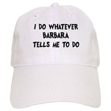 Whatever Barbara says Baseball Cap
