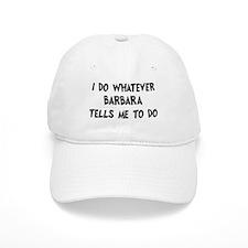 Whatever Barbara says Baseball Cap
