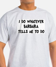 Whatever Barbara says T-Shirt
