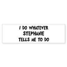 Whatever Stephanie says Bumper Bumper Sticker