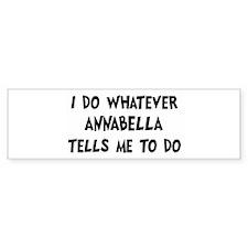Whatever Annabella says Bumper Bumper Sticker