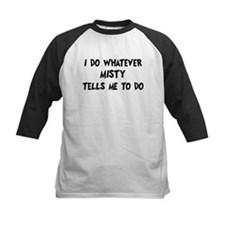 Whatever Misty says Tee