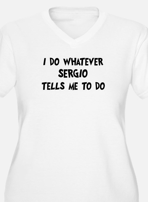 Whatever Sergio says T-Shirt