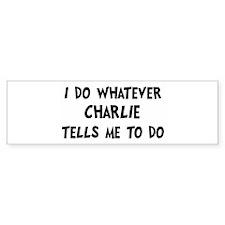 Whatever Charlie says Bumper Bumper Sticker