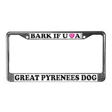 Bark If U Love Great Pyrenees License Plate Frame