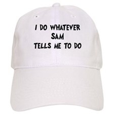 Whatever Sam says Baseball Cap