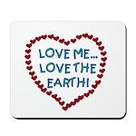 Love Me, Love the Earth Mousepad