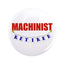 """Retired Machinist 3.5"""" Button"""