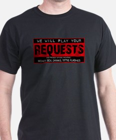Will Play Your Requests For T-Shirt