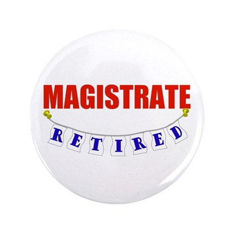 "Retired Magistrate 3.5"" Button (100 pack)"