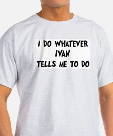Whatever Ivan says T-Shirt