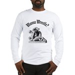 Wanna Wrestle Long Sleeve T-Shirt