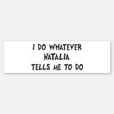 Whatever Natalia says Bumper Bumper Bumper Sticker